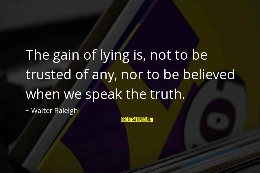 Lying Deceit Sayings By Walter Raleigh: The gain of lying is, not to be trusted of any, nor to be believed