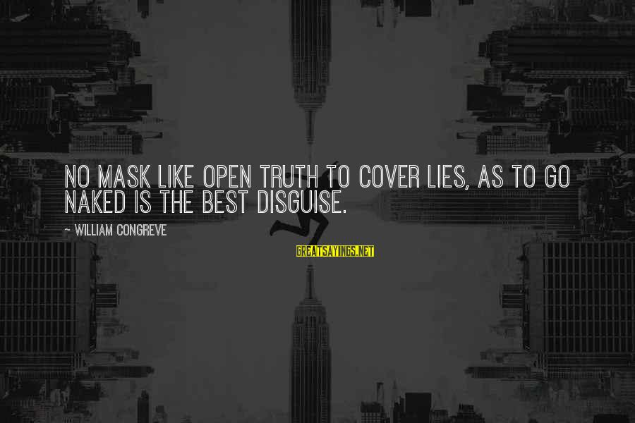 Lying Deceit Sayings By William Congreve: No mask like open truth to cover lies, As to go naked is the best