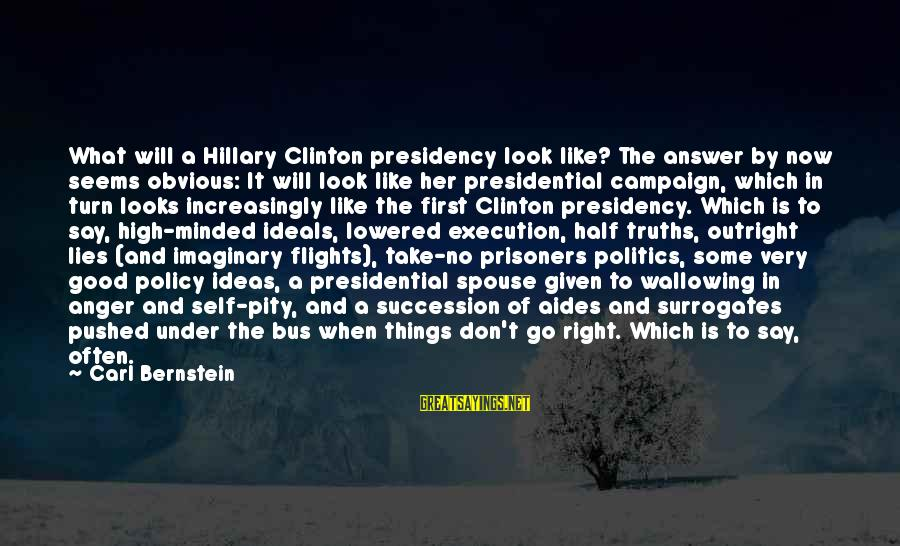 Lying To Your Spouse Sayings By Carl Bernstein: What will a Hillary Clinton presidency look like? The answer by now seems obvious: It