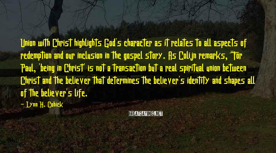 Lynn H. Cohick Sayings: Union with Christ highlights God's character as it relates to all aspects of redemption and