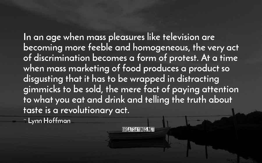 Lynn Hoffman Sayings: In an age when mass pleasures like television are becoming more feeble and homogeneous, the