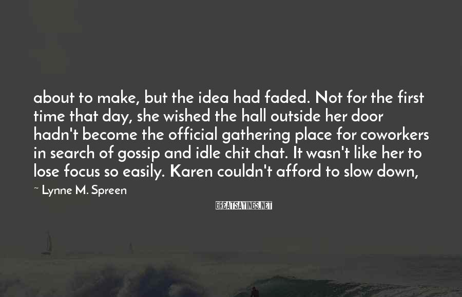Lynne M. Spreen Sayings: about to make, but the idea had faded. Not for the first time that day,