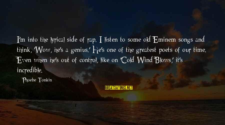 Lyrical Genius Sayings By Phoebe Tonkin: I'm into the lyrical side of rap. I listen to some old Eminem songs and