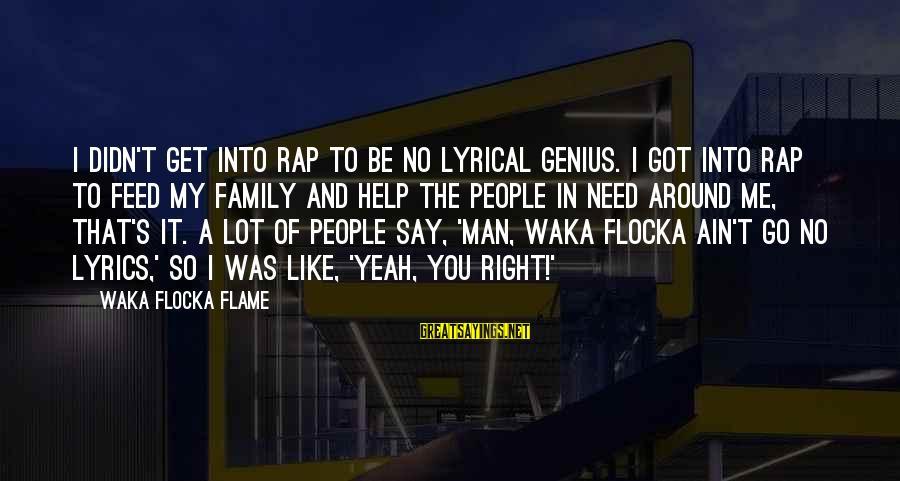 Lyrical Genius Sayings By Waka Flocka Flame: I didn't get into rap to be no lyrical genius. I got into rap to