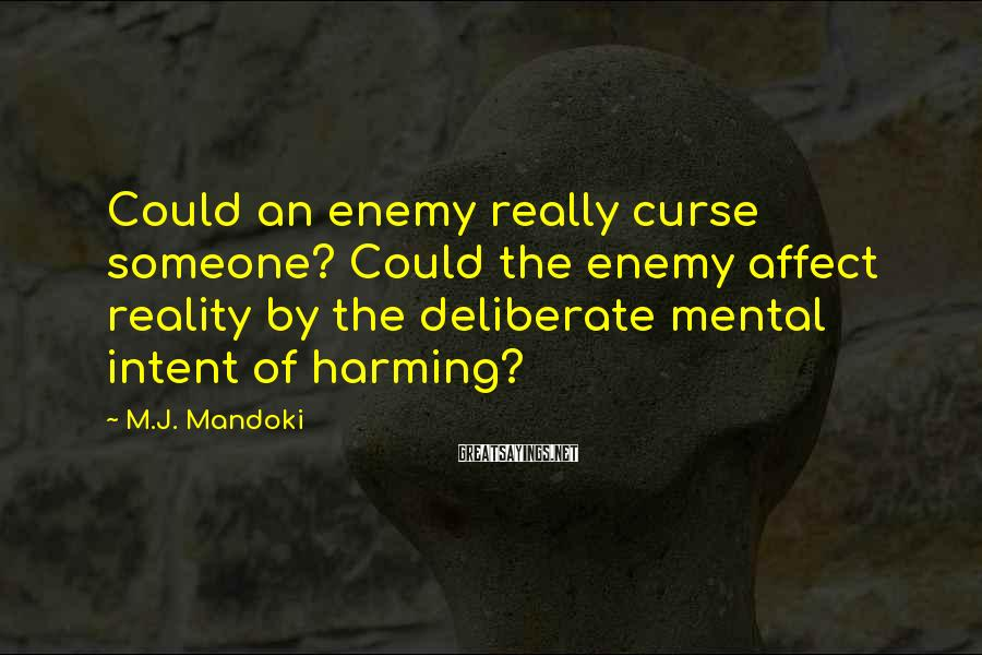 M.J. Mandoki Sayings: Could an enemy really curse someone? Could the enemy affect reality by the deliberate mental