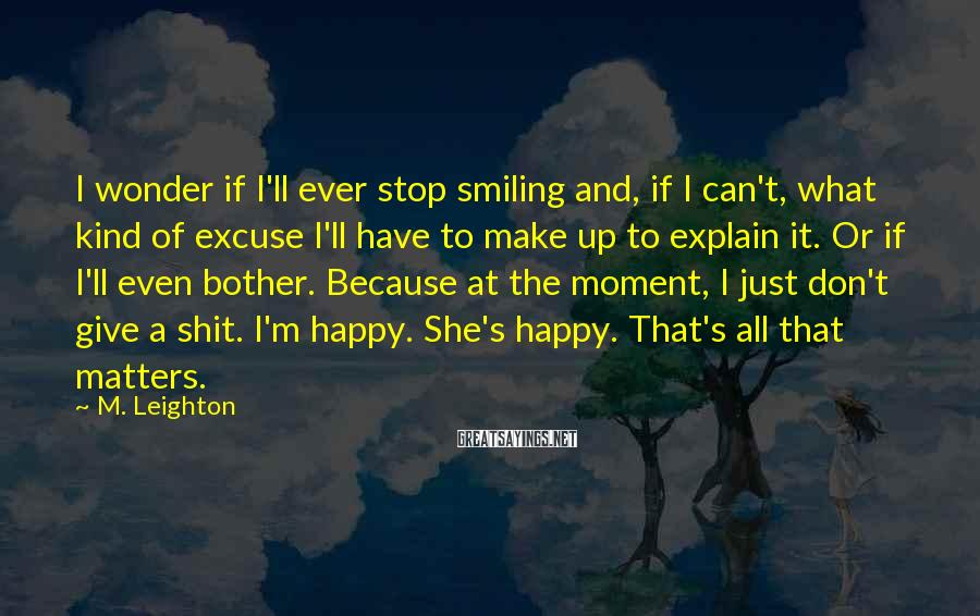 M. Leighton Sayings: I wonder if I'll ever stop smiling and, if I can't, what kind of excuse