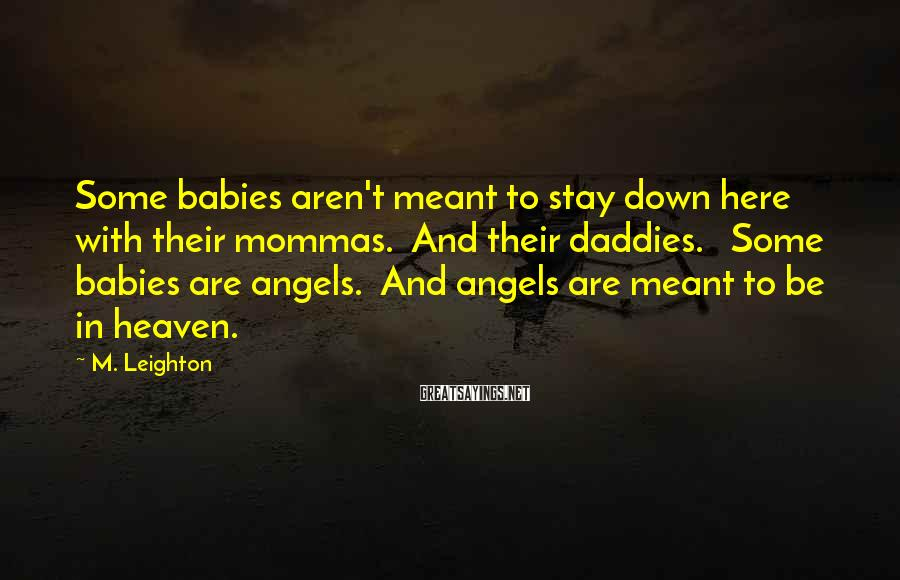 M. Leighton Sayings: Some babies aren't meant to stay down here with their mommas. And their daddies. Some