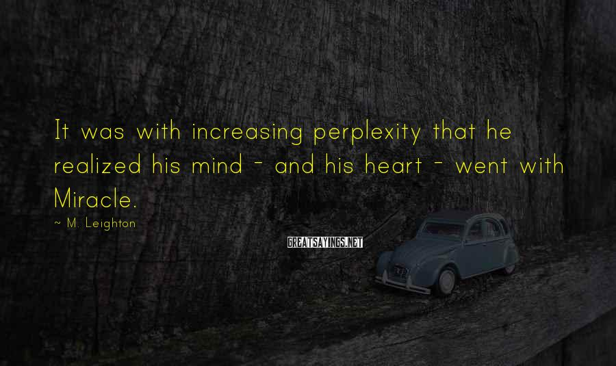 M. Leighton Sayings: It was with increasing perplexity that he realized his mind - and his heart -