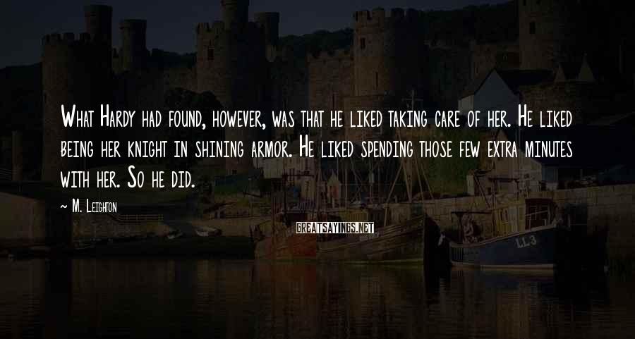 M. Leighton Sayings: What Hardy had found, however, was that he liked taking care of her. He liked