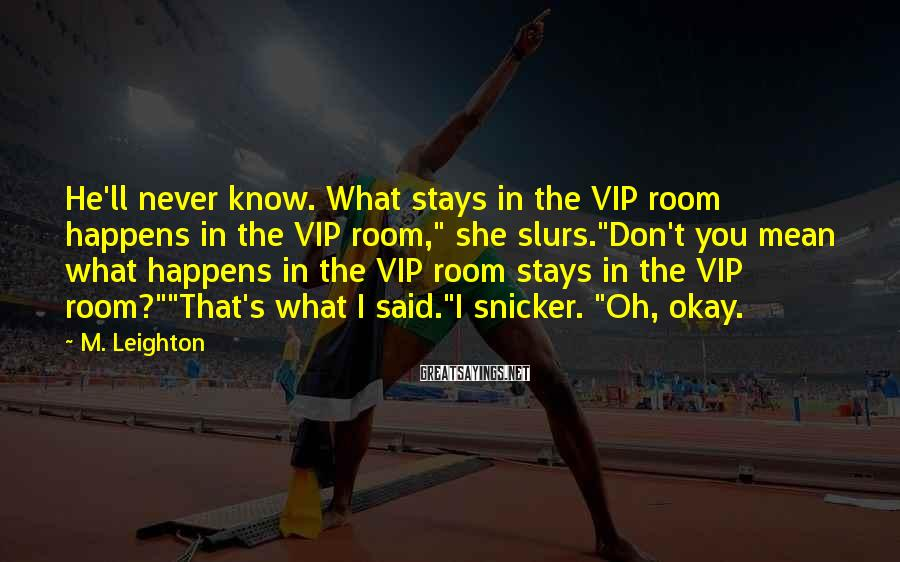 "M. Leighton Sayings: He'll never know. What stays in the VIP room happens in the VIP room,"" she"