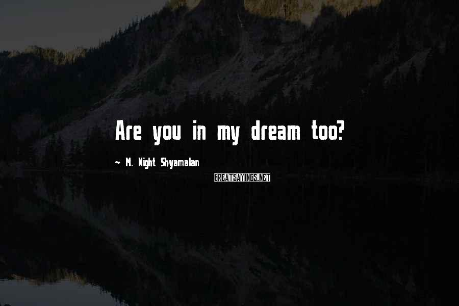 M. Night Shyamalan Sayings: Are you in my dream too?