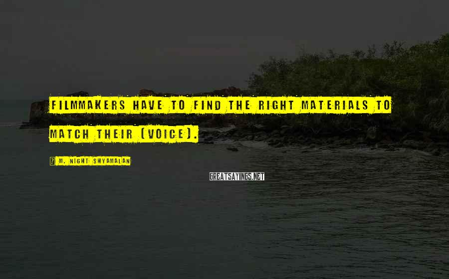 M. Night Shyamalan Sayings: Filmmakers have to find the right materials to match their [voice].