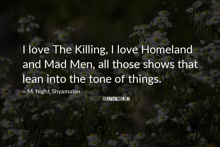 M. Night Shyamalan Sayings: I love The Killing, I love Homeland and Mad Men, all those shows that lean