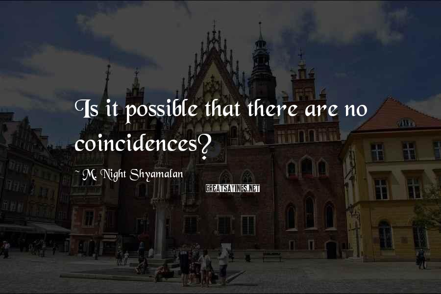 M. Night Shyamalan Sayings: Is it possible that there are no coincidences?