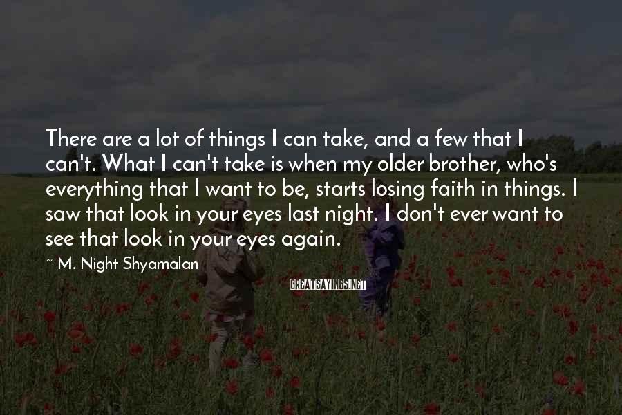 M. Night Shyamalan Sayings: There are a lot of things I can take, and a few that I can't.