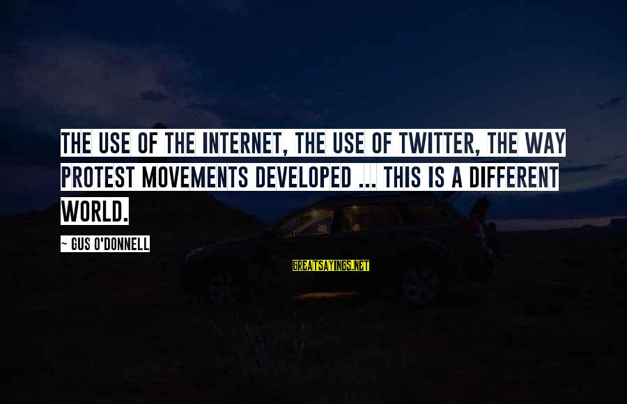 Maalouf Identity Sayings By Gus O'Donnell: The use of the Internet, the use of Twitter, the way protest movements developed ...