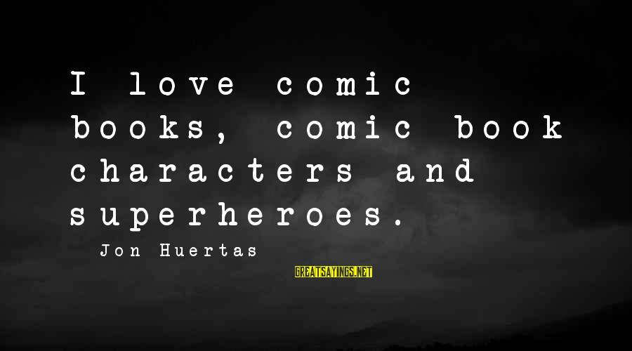 Maalouf Identity Sayings By Jon Huertas: I love comic books, comic book characters and superheroes.