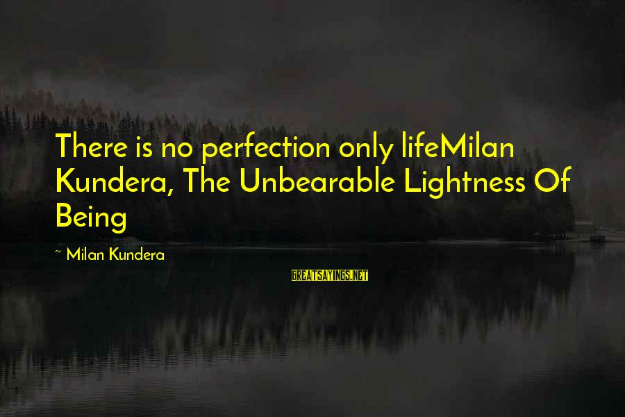Maalouf Identity Sayings By Milan Kundera: There is no perfection only lifeMilan Kundera, The Unbearable Lightness Of Being
