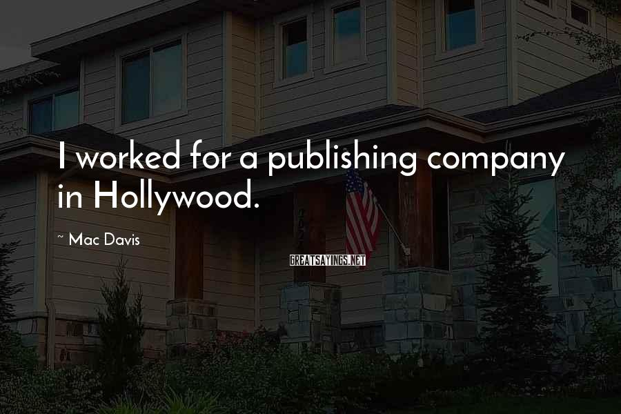 Mac Davis Sayings: I worked for a publishing company in Hollywood.