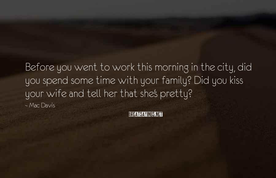 Mac Davis Sayings: Before you went to work this morning in the city, did you spend some time