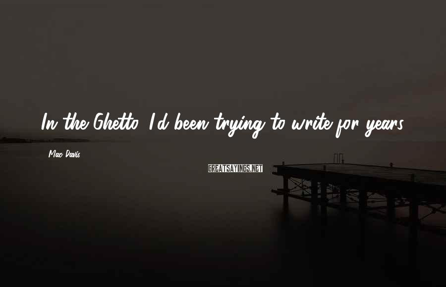Mac Davis Sayings: In the Ghetto, I'd been trying to write for years.