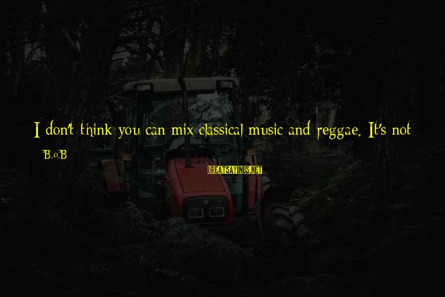 Mac Os Disable Smart Sayings By B.o.B: I don't think you can mix classical music and reggae. It's not possible. But some