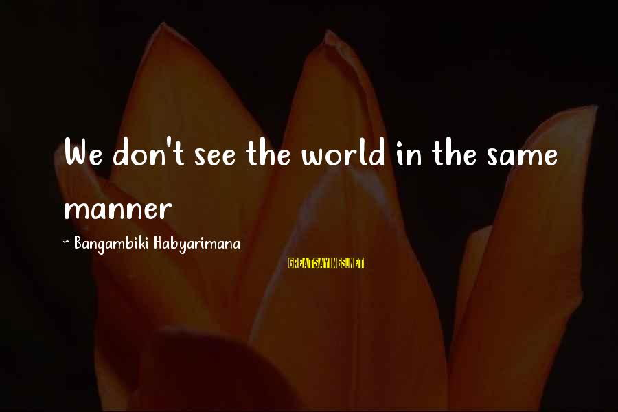 Macbeth Being Weak Sayings By Bangambiki Habyarimana: We don't see the world in the same manner