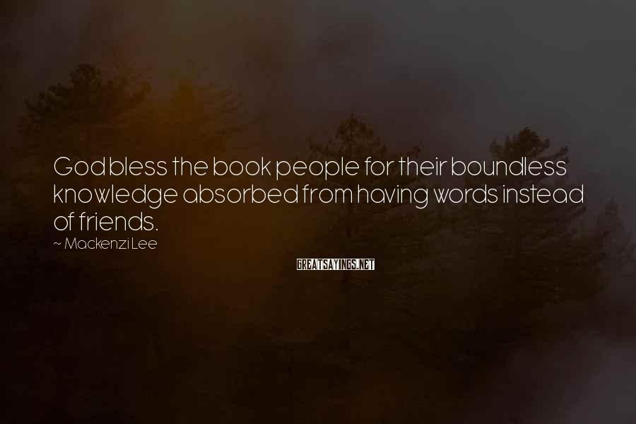 Mackenzi Lee Sayings: God bless the book people for their boundless knowledge absorbed from having words instead of