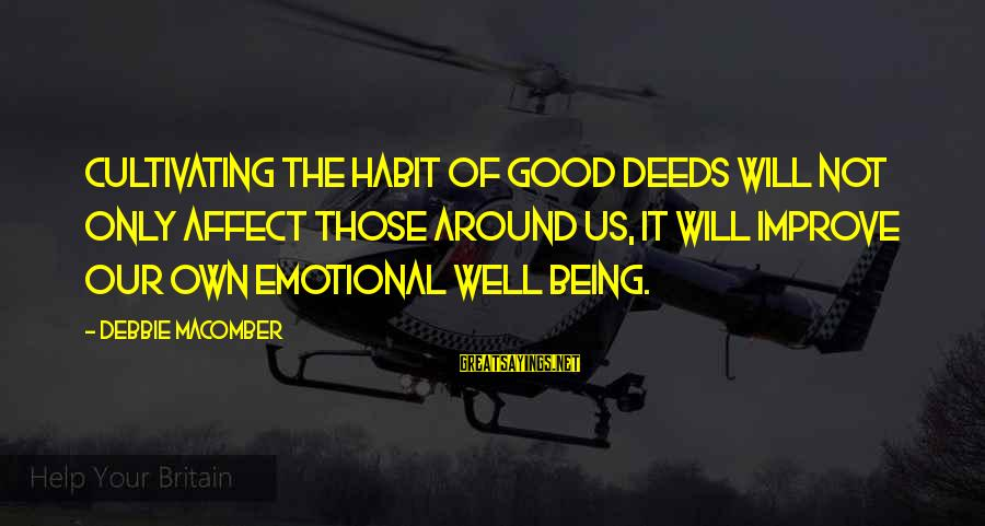 Macomber Sayings By Debbie Macomber: Cultivating the habit of good deeds will not only affect those around us, it will