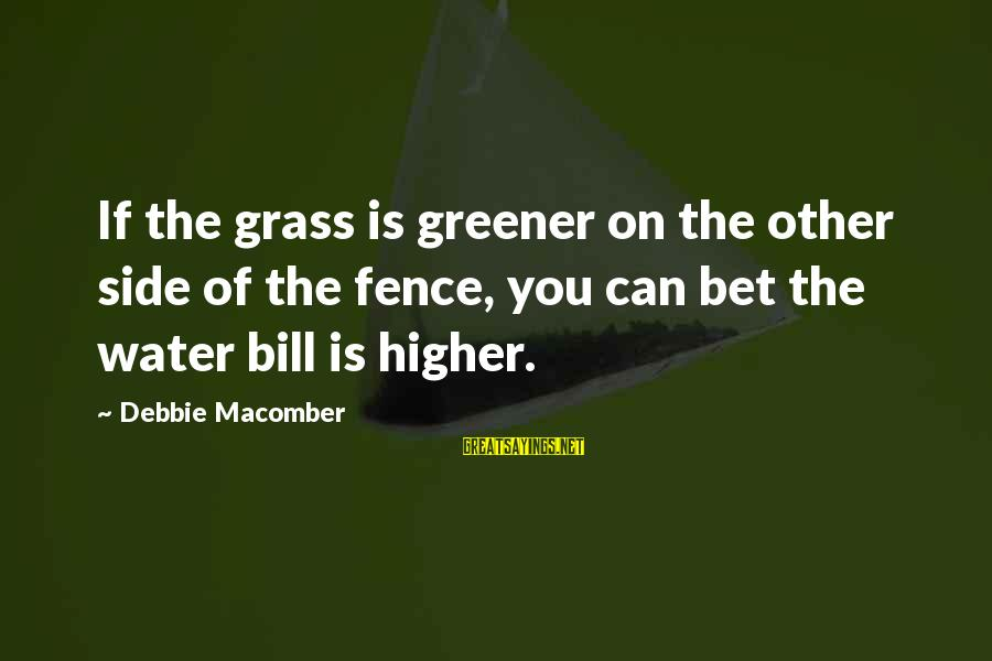Macomber Sayings By Debbie Macomber: If the grass is greener on the other side of the fence, you can bet
