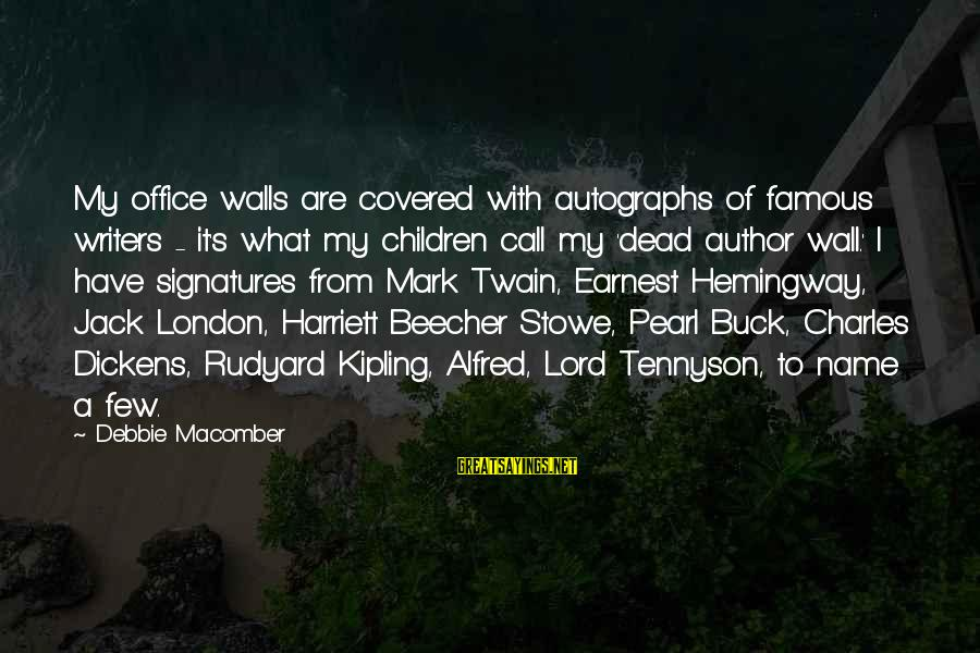 Macomber Sayings By Debbie Macomber: My office walls are covered with autographs of famous writers - it's what my children