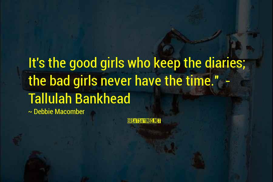 """Macomber Sayings By Debbie Macomber: It's the good girls who keep the diaries; the bad girls never have the time."""""""
