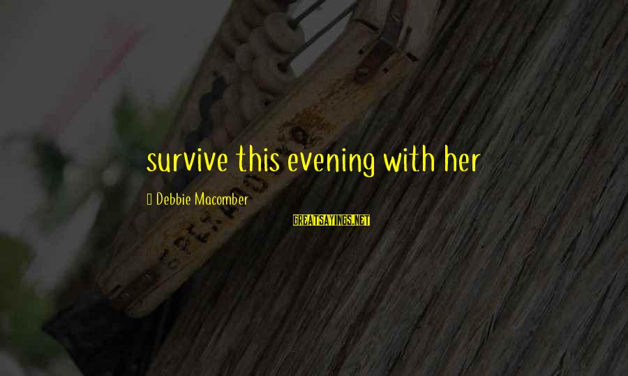Macomber Sayings By Debbie Macomber: survive this evening with her