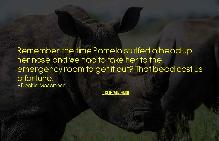 Macomber Sayings By Debbie Macomber: Remember the time Pamela stuffed a bead up her nose and we had to take