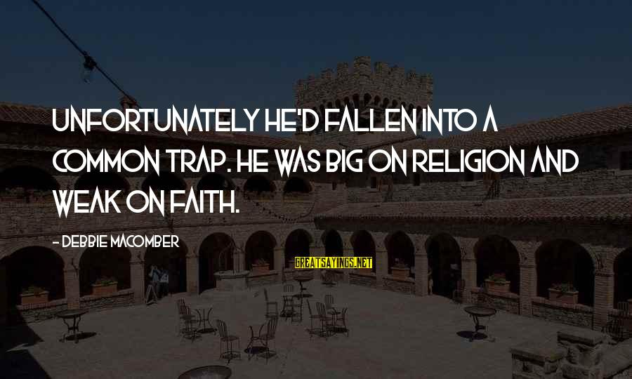 Macomber Sayings By Debbie Macomber: Unfortunately he'd fallen into a common trap. He was big on religion and weak on