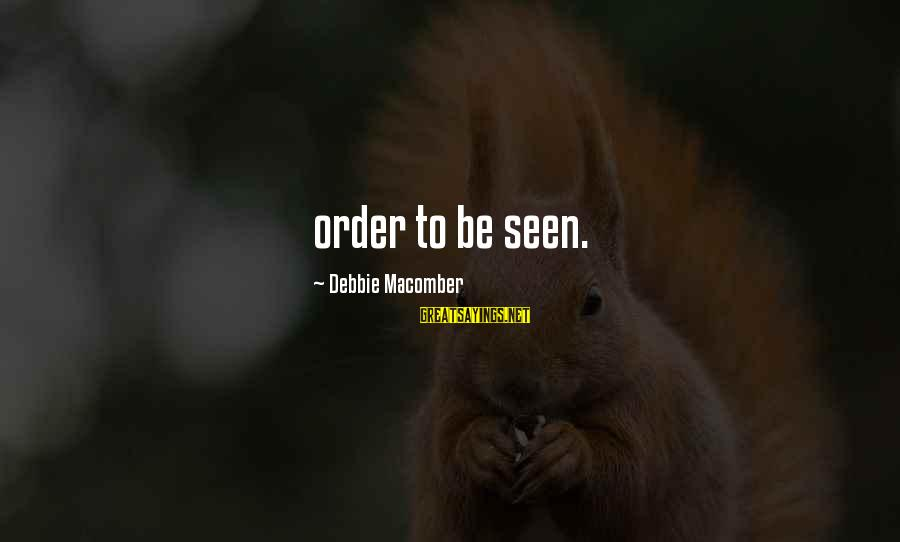 Macomber Sayings By Debbie Macomber: order to be seen.