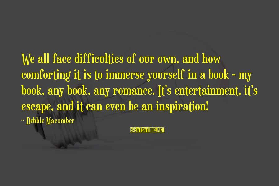 Macomber Sayings By Debbie Macomber: We all face difficulties of our own, and how comforting it is to immerse yourself