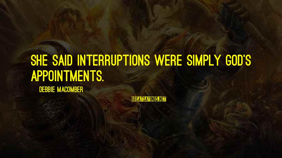 Macomber Sayings By Debbie Macomber: She said interruptions were simply God's appointments.