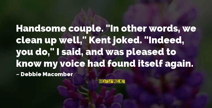 """Macomber Sayings By Debbie Macomber: Handsome couple. """"In other words, we clean up well,"""" Kent joked. """"Indeed, you do,"""" I"""