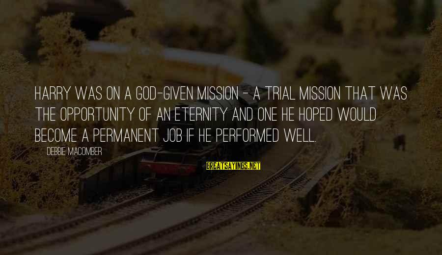 Macomber Sayings By Debbie Macomber: Harry was on a God-given mission - a trial mission that was the opportunity of