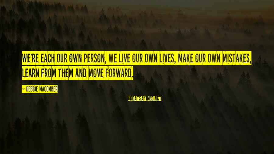 Macomber Sayings By Debbie Macomber: We're each our own person, we live our own lives, make our own mistakes, learn