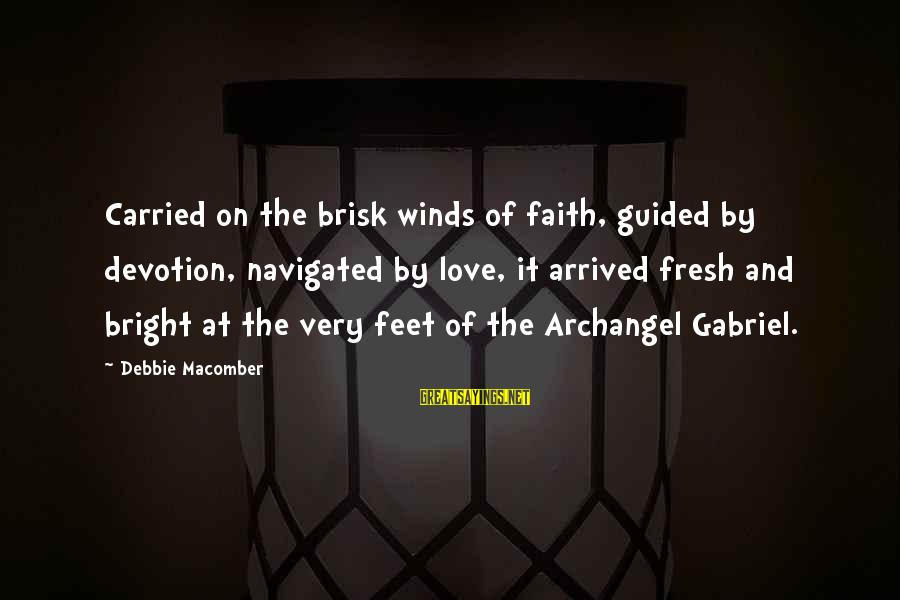 Macomber Sayings By Debbie Macomber: Carried on the brisk winds of faith, guided by devotion, navigated by love, it arrived