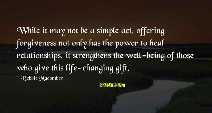 Macomber Sayings By Debbie Macomber: While it may not be a simple act, offering forgiveness not only has the power