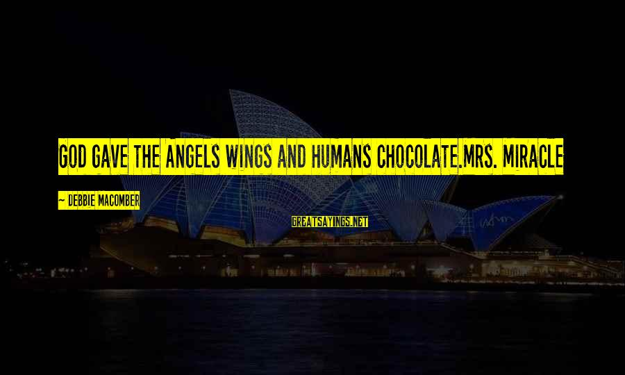 Macomber Sayings By Debbie Macomber: God gave the Angels wings and humans chocolate.Mrs. Miracle