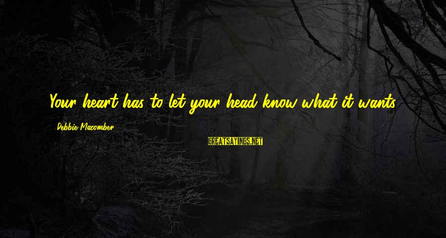 Macomber Sayings By Debbie Macomber: Your heart has to let your head know what it wants.
