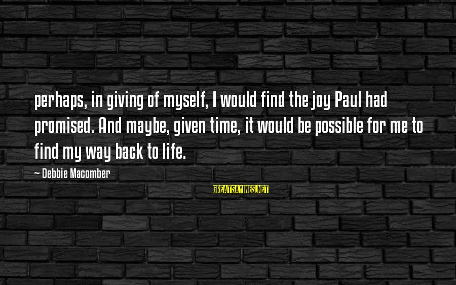 Macomber Sayings By Debbie Macomber: perhaps, in giving of myself, I would find the joy Paul had promised. And maybe,