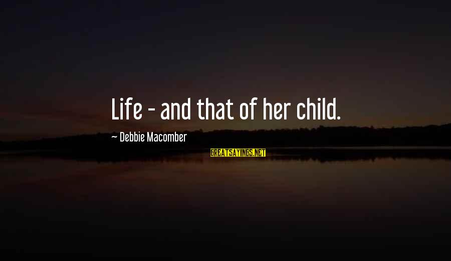 Macomber Sayings By Debbie Macomber: Life - and that of her child.