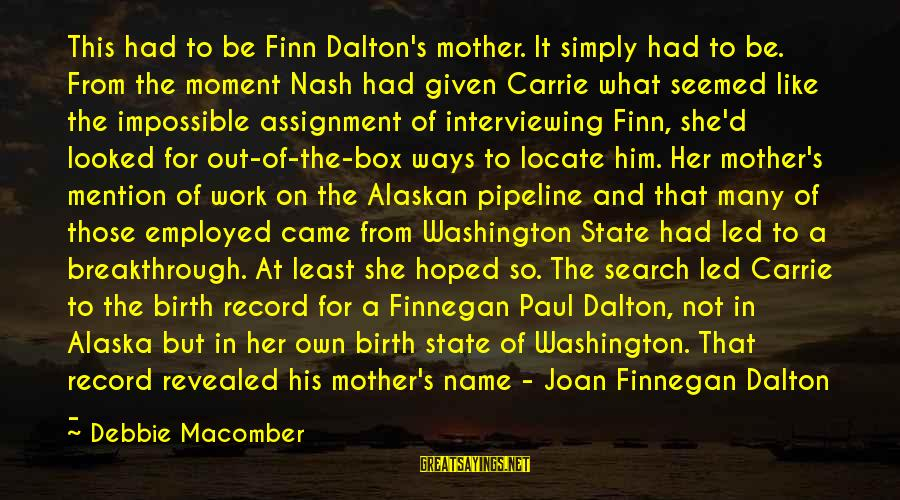 Macomber Sayings By Debbie Macomber: This had to be Finn Dalton's mother. It simply had to be. From the moment