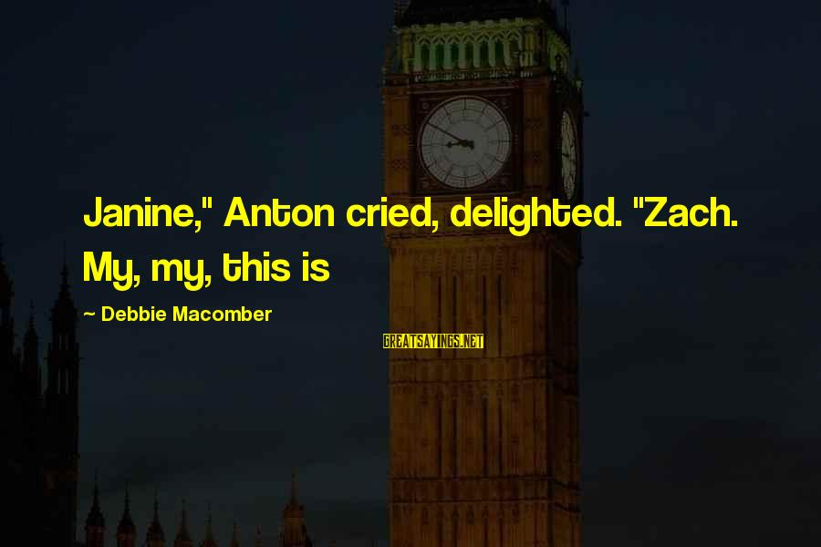 """Macomber Sayings By Debbie Macomber: Janine,"""" Anton cried, delighted. """"Zach. My, my, this is"""