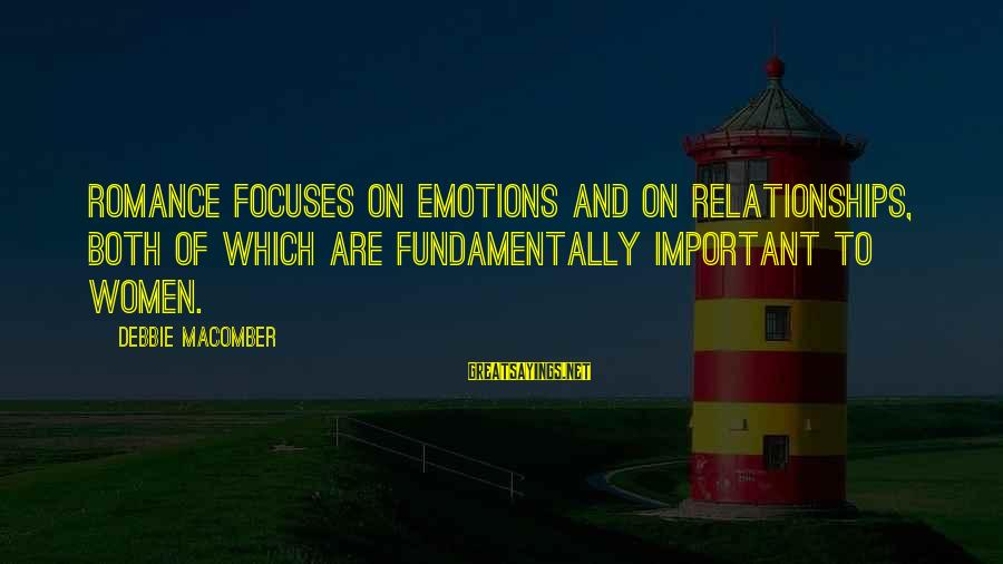 Macomber Sayings By Debbie Macomber: Romance focuses on emotions and on relationships, both of which are fundamentally important to women.